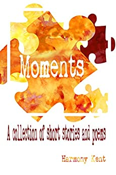 Moments: A collection of short stories and poems (English Edition) de [Kent, Harmony]