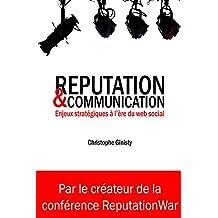 Réputation et communication: Enjeux stratégiques à l'ère du web social (French Edition)