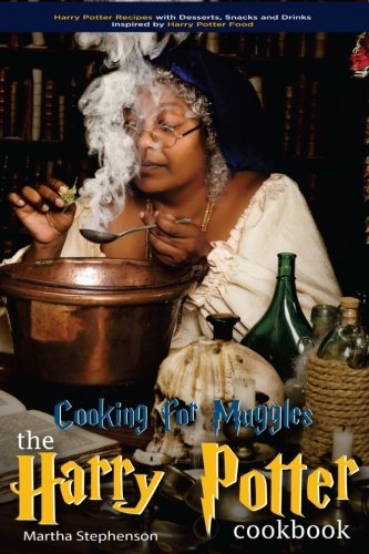 Cooking for Muggles - The Harry Potter Cookbook: Harry Potter Recipes with Desserts, Snacks and Drinks Inspired by Harry Potter Food by Martha Stephenson