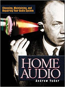Home Audio: Choosing, Maintaining and Repairing Your Audio System