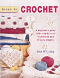 img - for Learn to Crochet: A Beginner's Guide with Step-by-Step Techniques and 10 Easy Projects book / textbook / text book