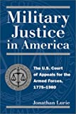 Book cover for Military Justice in America: The U.S. Court of Appeals for the Armed Forces, 1775-1980