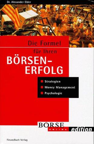 Die Formel für ihren Börsenerfolg. Strategie, Money Management, Psychologie. (mit Workbook)