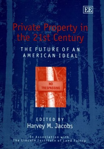 Private Property in the 21st Century: The Future of an American Ideal (In Association With the Lincoln Institute of Land