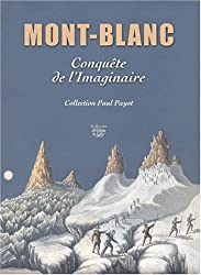 Mont-Blanc : Conquête de l'imaginaire : Collection Paul Payot