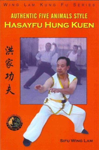 Authentic Five Animals Style Hasayfu Hung Kuen (Wing Lam Kung Fu Series)
