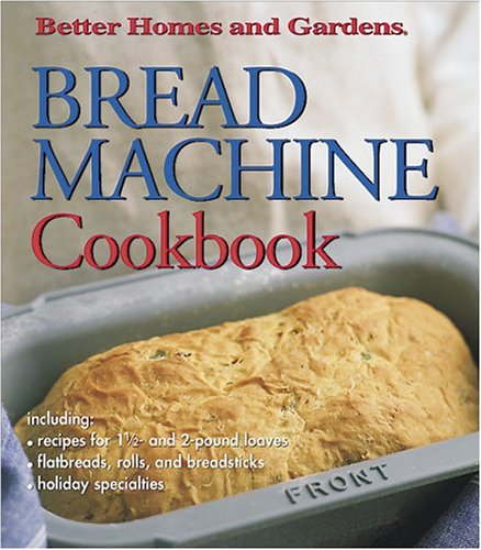 Bread Machine Cookbook (Better Homes & Gardens) by Better Homes and Gardens Books