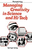 Managing Creativity in Science and Hi-Tech, Kay, Ronald, 3642748988