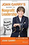 Joan Garry's Guide to Nonprofit Leadership: Because Nonprofits Are Messy