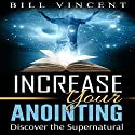 Increasing Your Anointing Audiobook by Bill Vincent Narrated by Ray Cole