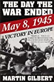 The Day the War Ended, Martin Gilbert, 0805047352