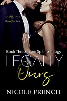 Legally Ours (Spitfire Book 3) by [French, Nicole]