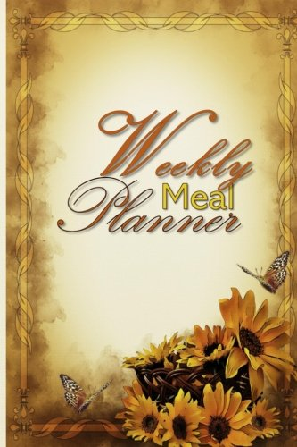 Weekly Meal Planner: 52 Week  Meal Planner Book - Plan Your Meals Weekly Meal And Planning Grocery List - Sunflowers by Simple Planners and Journals