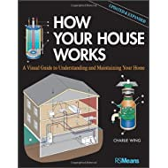 How Your House Works: A Visual Guide to Understanding and Maintaining Your Home, Updated and Expanded