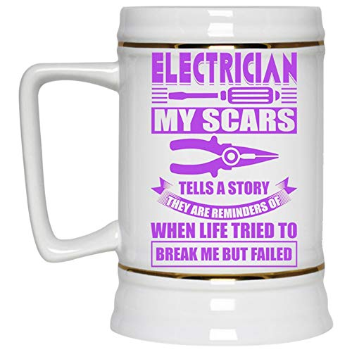 They Are Reminders Of When Life Tried To Break Me But Failed Beer Mug, Electrician My Scars Tells A Story Beer Stein 22oz (Beer Mug-White)