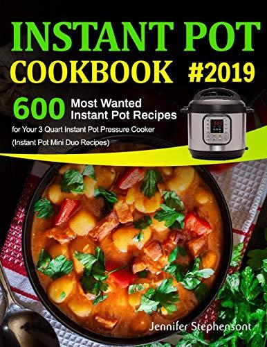 Instant Pot Cookbook #2019: 600 Most Wanted Instant Pot Recipes for Your 3 Quart Instant Pot Pressure Cooker (Instant Pot Mini Duo Recipes) por Jennifer Stephenson