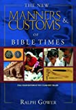 The New Manners and Customs of Bible Times, Ralph Gower, 0802463347