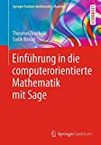 Einführung in die computerorientierte Mathematik mit Sage (Springer Studium Mathematik - Bachelor)