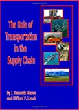 The Role of Transportation in the Supply Chain, J. Kenneth Hazen and Clifford F. Lynch, 0974416746