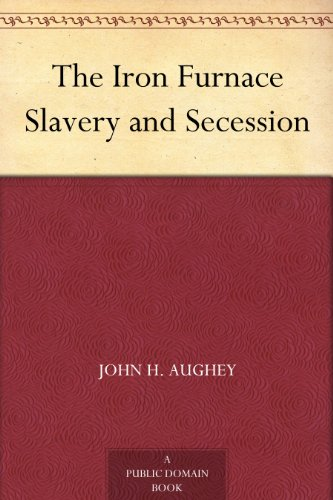 The Iron Furnace Slavery and Secession
