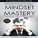 Mindset Mastery: Overcome Limiting Thoughts and Negative Energies to Maximize Potential and Live the Life of Your Dreams Audiobook by Nicholas J. Dodge Narrated by Matthew Sabados