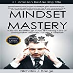 Mindset Mastery: Overcome Limiting Thoughts and Negative Energies to Maximize Potential and Live the Life of Your Dreams | Nicholas J. Dodge
