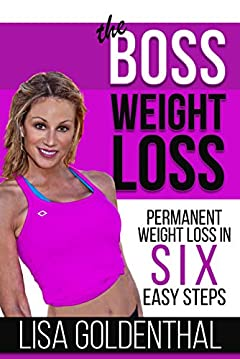 The Boss Weight Loss: Permanent Weight Loss in Six Easy Steps
