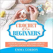 Crochet for Beginners: A Step by Step Guide to Learn How to Crochet Quickly with Easy Stiches