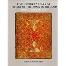 Five Hundred Years of the Art of the Book in Ireland: 1500 To the Present