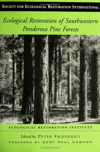 Ecological Restoration of Southwestern Ponderosa Pine Forests (The Science and Practice of Ecological Restoration Series