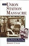 The Union Station Massacre: The Original Sin of J. Edgar Hoover's FBI