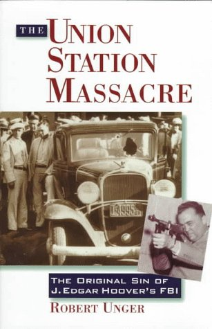 The Union Station Massacre: The Original Sin of J. Edgar Hoover's FBI (Station Waterloo)