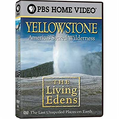The Living Edens - Yellowstone - America's Sacred Wilderness
