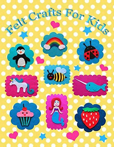 Felt Crafts For Kids: Over 50 felt
