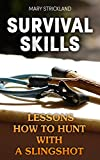 Survival Skills: Lessons How To Hunt With A Slingshot