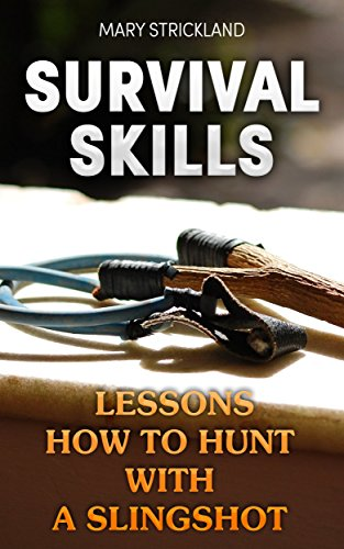 Survival Skills: Lessons How To Hunt With A Slingshot by [Strickland, Mary ]