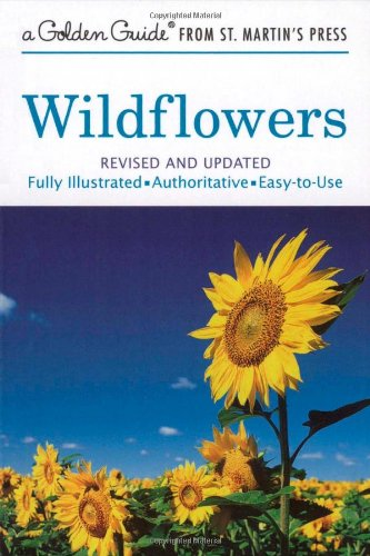 Wildflowers: A Fully Illustrated, Authoritative and Easy-to-Use Guide (A Golden Guide from St. Martin's Press)