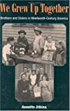 We Grew up Together : Brothers and Sisters in Nineteenth-Century America, Atkins, Annette, 0252026055