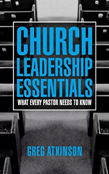 Church Leadership Essentials: What Every Pastor Needs to Know by [Atkinson, Greg]