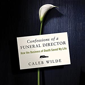 Download audiobook Confessions of a Funeral Director: How the Business of Death Saved My Life