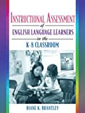 Instructional Assessment of ELLs in the K-8 Classroom 1st Edition