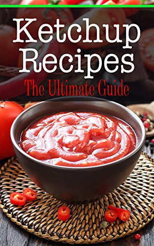 Ketchup Recipes: The Ultimate Guide by [Conners, Bridgette]