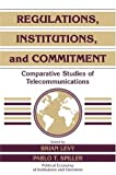img - for Regulations, Institutions, and Commitment: Comparative Studies of Telecommunications (Political Economy of Institutions and Decisions) book / textbook / text book