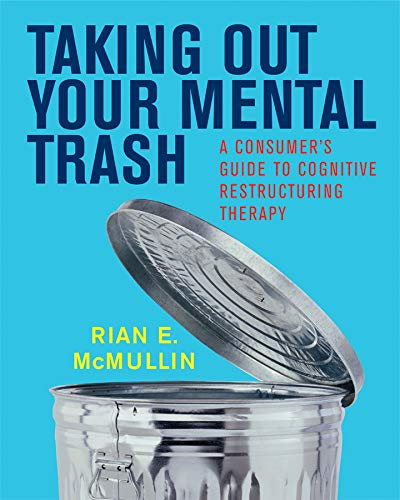 (Taking Out Your Mental Trash: A Consumer's Guide to Cognitive Restructuring Therapy)