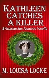 Kathleen Catches a Killer (A Victorian San Francisco Novella Book 2)