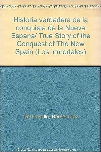 Historia verdadera de la conquista de la Nueva Espana/ True Story of the Conquest of The New Spain Los inmortales: Amazon.es: Del Castillo, Bernal Diaz: Libros