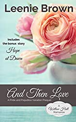And Then Love: A Pride and Prejudice Variation Prequel (Willow Hall Romance Book 1)