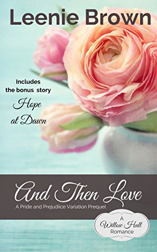 (And Then Love: A Pride and Prejudice Variation Prequel (Willow Hall Romance Book 1))