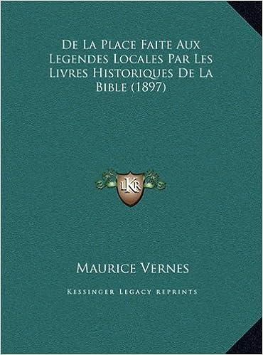 Livres de La Place Faite Aux Legendes Locales Par Les Livres Historiques de La Bible (1897) epub pdf
