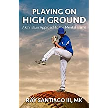 Playing on High Ground: A Christian Approach to the Mental Game